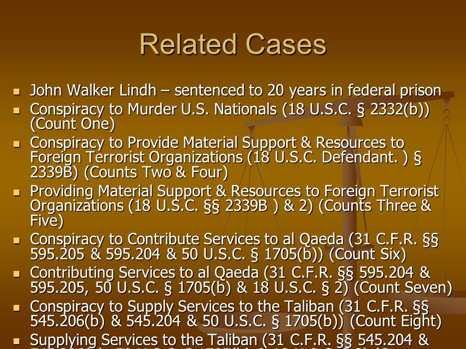 Related Cases John Walker Lindh – sentenced to 20 years in federal prison John Walker Lindh – sentenced to 20 years in federal prison Conspiracy to Murder U.S.