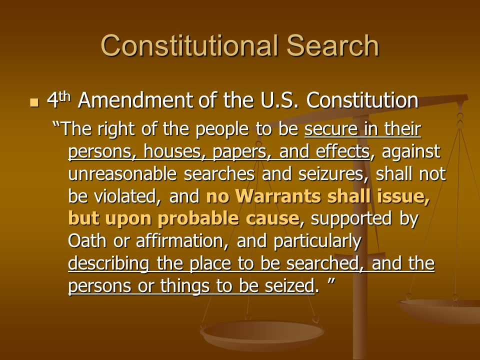"Constitutional Search 4 th Amendment of the U.S. Constitution 4 th Amendment of the U.S. Constitution ""The right of the people to be secure in their p"