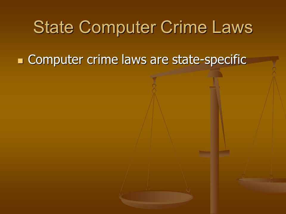State Computer Crime Laws Computer crime laws are state-specific Computer crime laws are state-specific