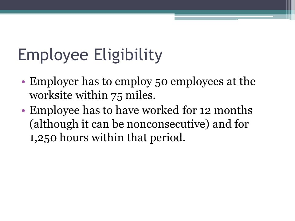 Employee Eligibility Employer has to employ 50 employees at the worksite within 75 miles.