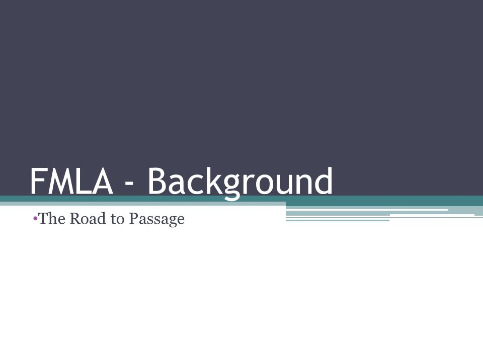 FMLA - Background The Road to Passage