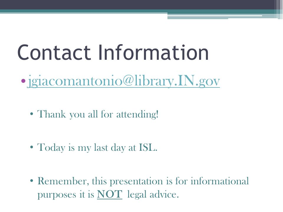 Contact Information jgiacomantonio@library.IN.gov Thank you all for attending.