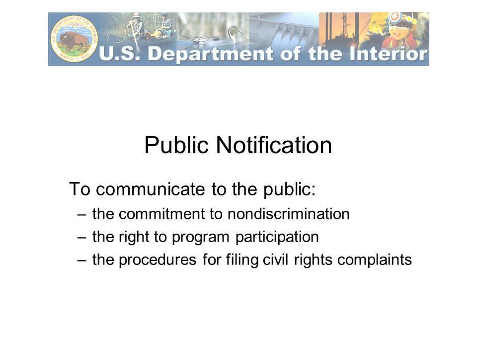 Public Notification To communicate to the public: –the commitment to nondiscrimination –the right to program participation –the procedures for filing civil rights complaints