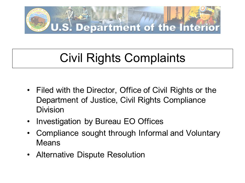 Civil Rights Complaints Filed with the Director, Office of Civil Rights or the Department of Justice, Civil Rights Compliance Division Investigation by Bureau EO Offices Compliance sought through Informal and Voluntary Means Alternative Dispute Resolution