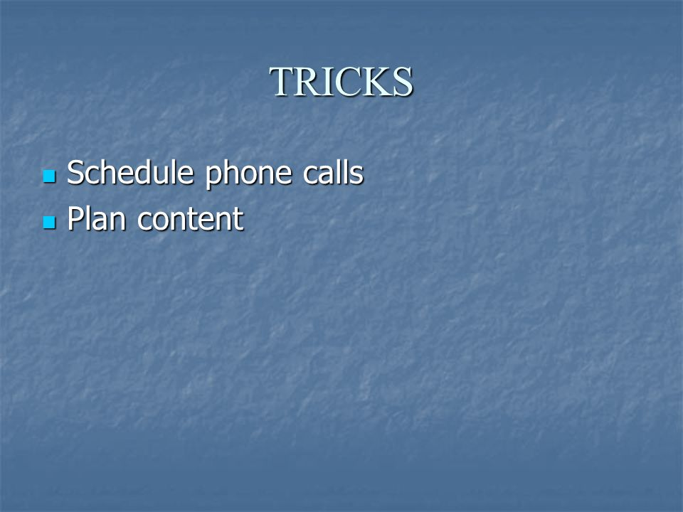 TRICKS Schedule phone calls Schedule phone calls Plan content Plan content