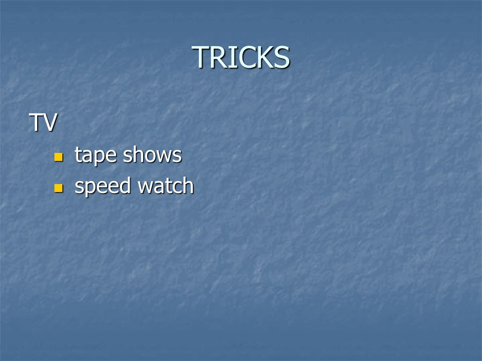 TRICKS TV tape shows tape shows speed watch speed watch