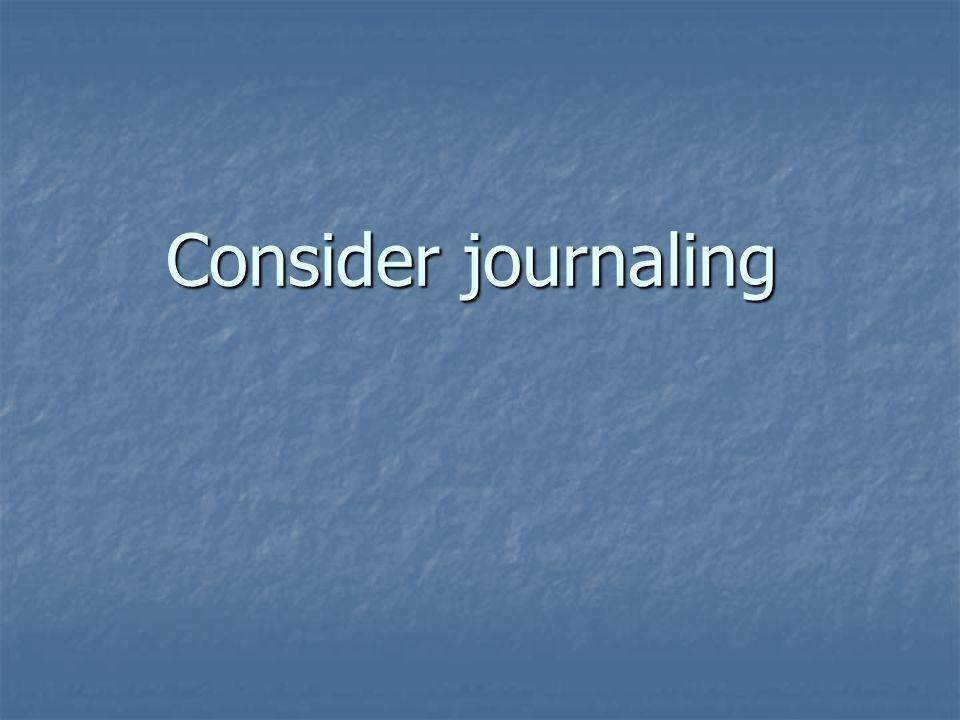 Consider journaling