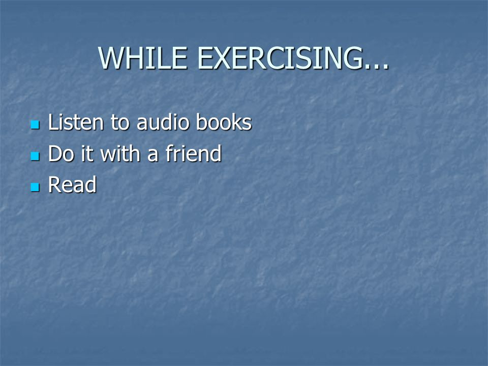 WHILE EXERCISING...