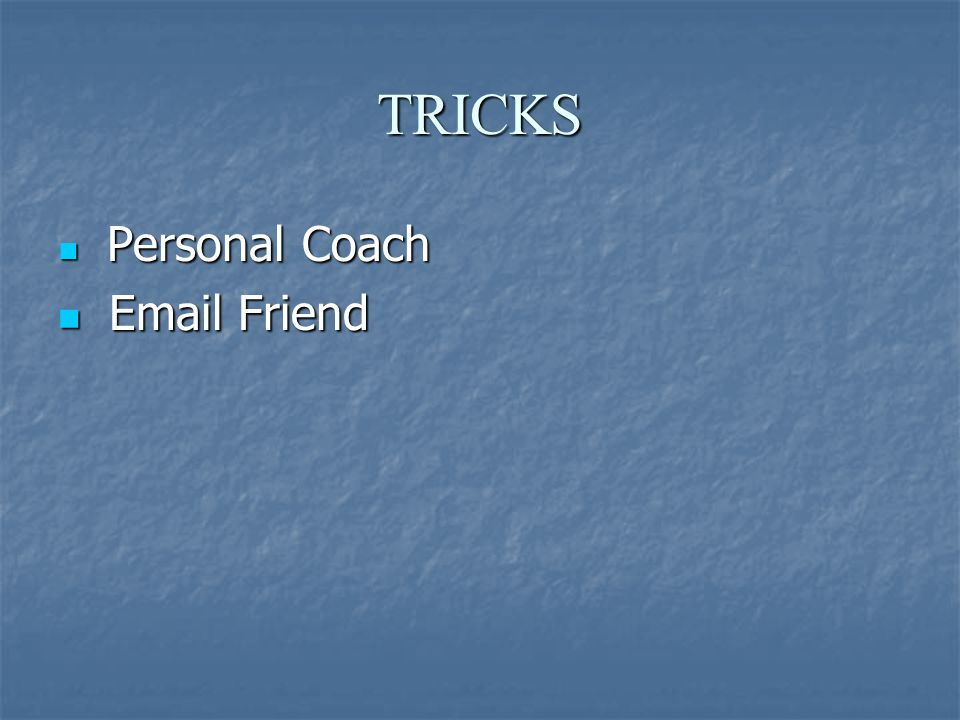 TRICKS Personal Coach Personal Coach Email Friend Email Friend