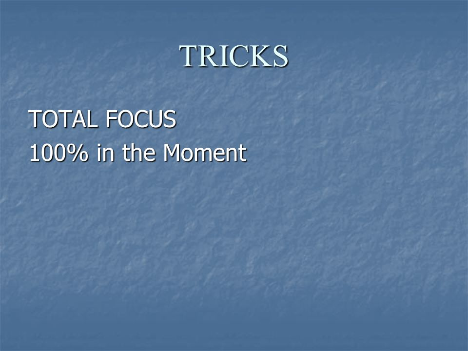 TRICKS TOTAL FOCUS 100% in the Moment