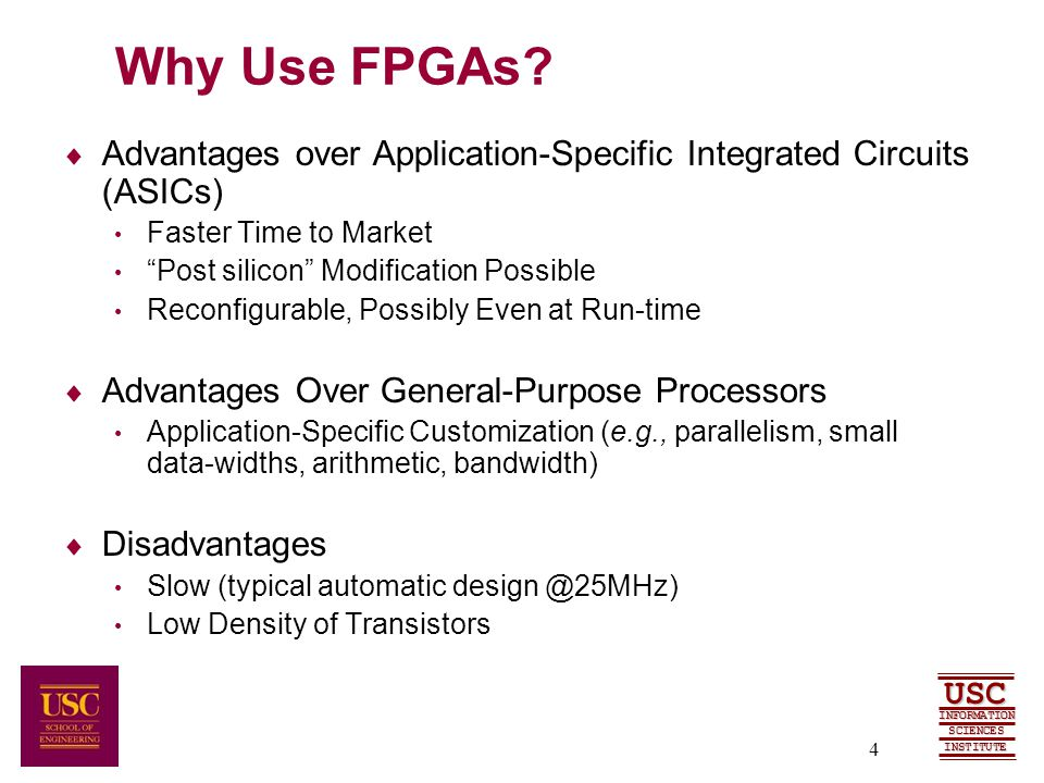 SCIENCES USC INFORMATION INSTITUTE 4 Why Use FPGAs.