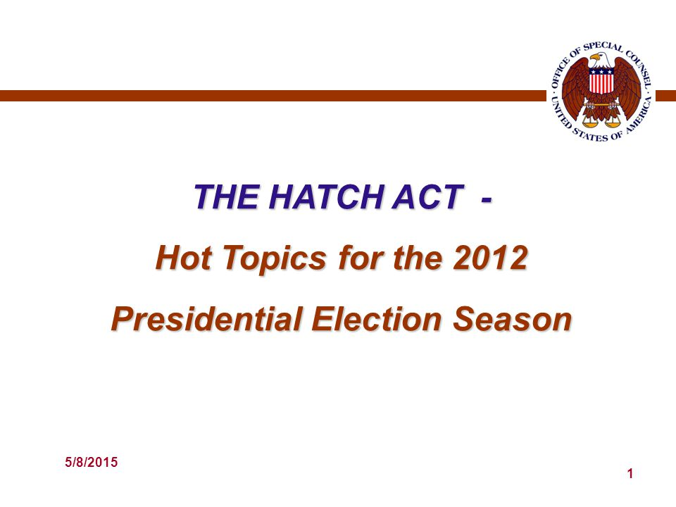 5/8/2015 1 THE HATCH ACT - Hot Topics for the 2012 Presidential Election Season