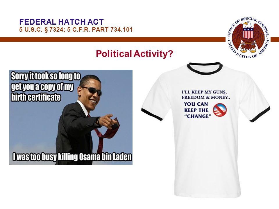 7 FEDERAL HATCH ACT 5 U.S.C. § 7324; 5 C.F.R. PART 734.101 Political Activity