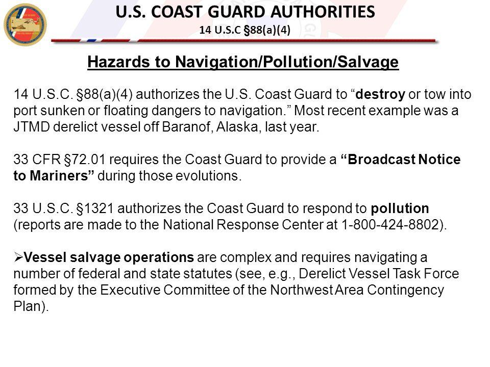 U.S. COAST GUARD AUTHORITIES 14 U.S.C §88(a)(4) Hazards to Navigation/Pollution/Salvage 14 U.S.C.