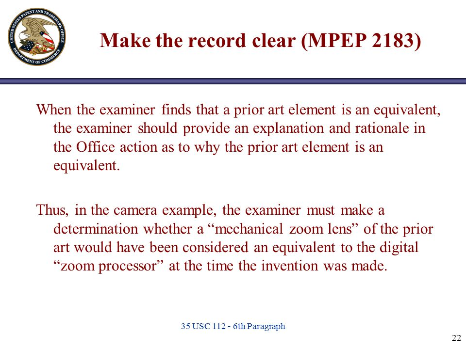 35 USC 112 - 6th Paragraph 22 Make the record clear (MPEP 2183) When the examiner finds that a prior art element is an equivalent, the examiner should