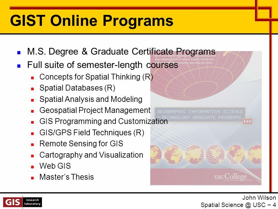 GIST Online Programs John Wilson Spatial Science @ USC – 4 M.S.