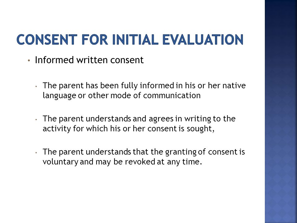 Informed written consent The parent has been fully informed in his or her native language or other mode of communication The parent understands and ag