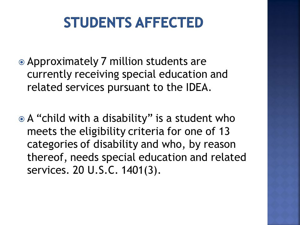""" Approximately 7 million students are currently receiving special education and related services pursuant to the IDEA.  A """"child with a disability"""""""