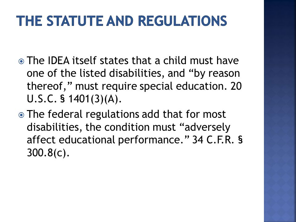 """ The IDEA itself states that a child must have one of the listed disabilities, and """"by reason thereof,"""" must require special education. 20 U.S.C. § 1"""