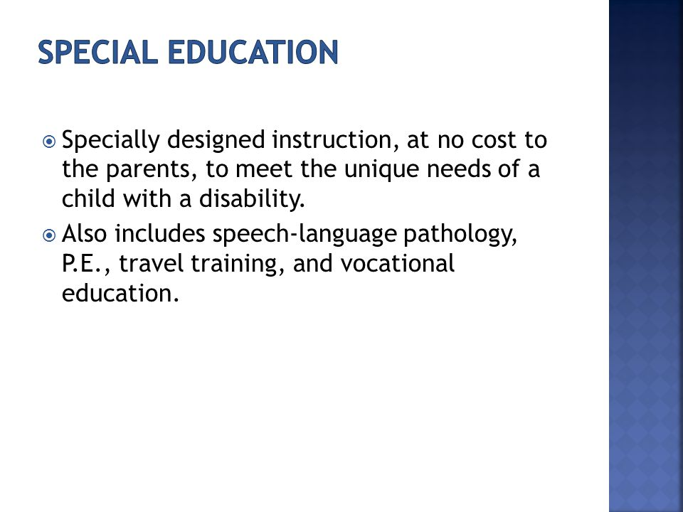  Specially designed instruction, at no cost to the parents, to meet the unique needs of a child with a disability.