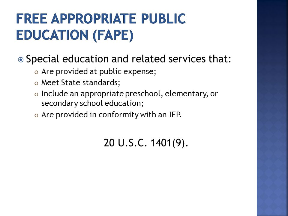  Special education and related services that: Are provided at public expense; Meet State standards; Include an appropriate preschool, elementary, or secondary school education; Are provided in conformity with an IEP.