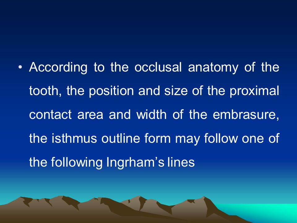 The outline of the isthmus portion should be extended to involve all the carious enamel and dentin and place the cavity margins in area self-cleansabl