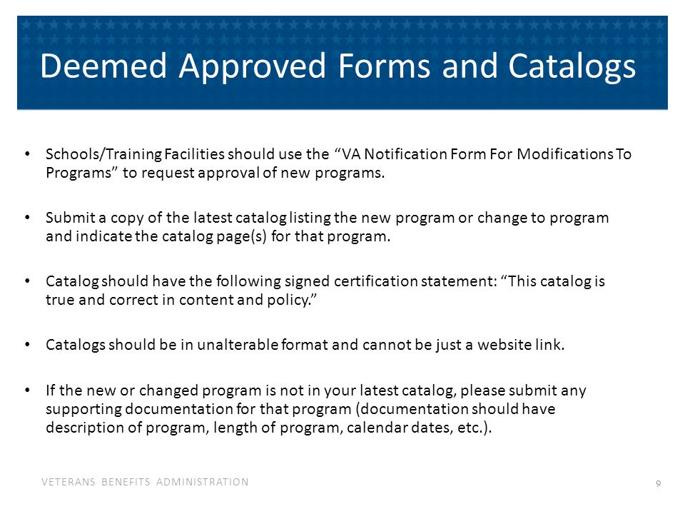 "VETERANS BENEFITS ADMINISTRATION Deemed Approved Forms and Catalogs Schools/Training Facilities should use the ""VA Notification Form For Modifications"