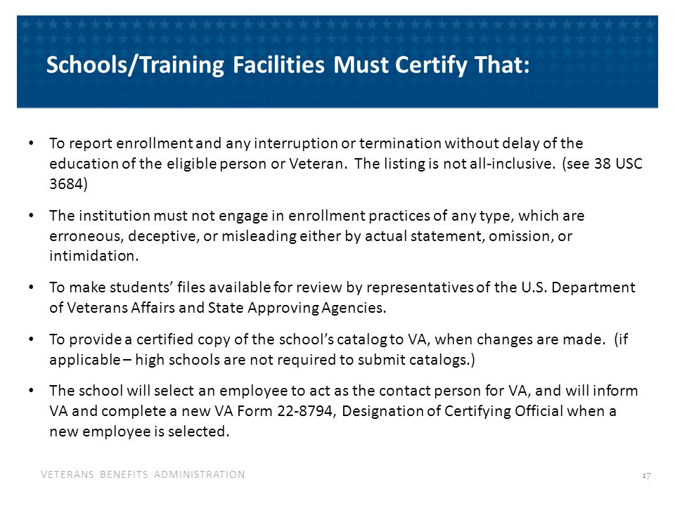 VETERANS BENEFITS ADMINISTRATION To report enrollment and any interruption or termination without delay of the education of the eligible person or Vet