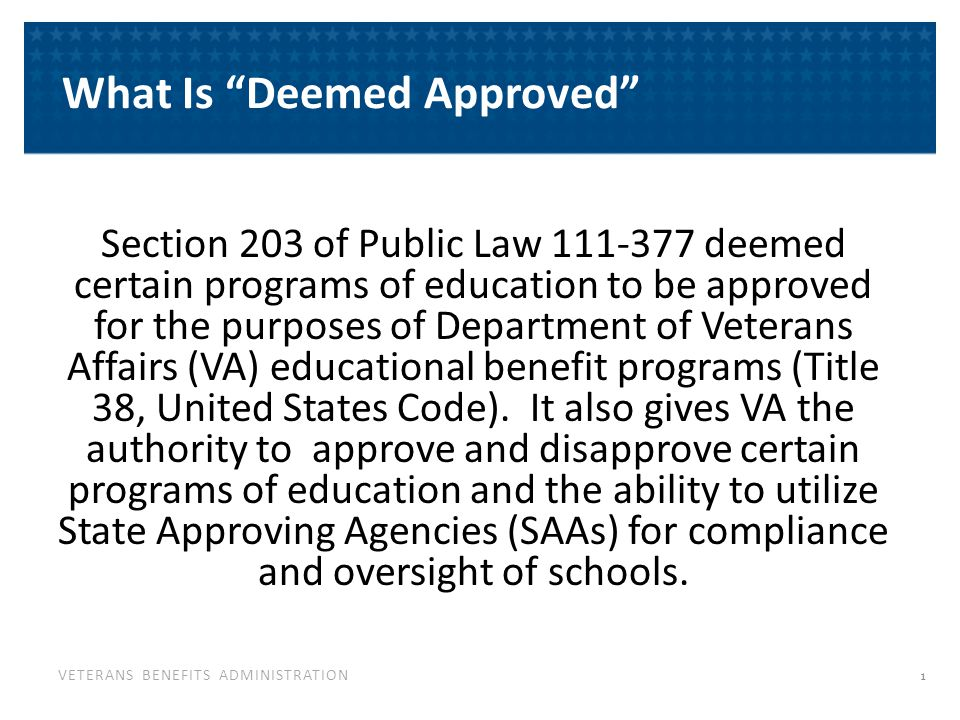 VETERANS BENEFITS ADMINISTRATION Section 203 of Public Law 111-377 deemed certain programs of education to be approved for the purposes of Department