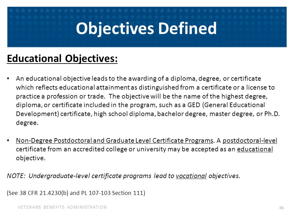 VETERANS BENEFITS ADMINISTRATION Objectives Defined Educational Objectives: An educational objective leads to the awarding of a diploma, degree, or ce