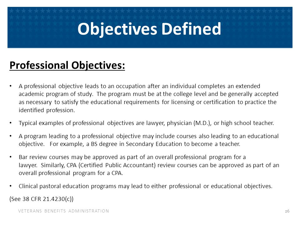 VETERANS BENEFITS ADMINISTRATION Objectives Defined Professional Objectives: A professional objective leads to an occupation after an individual compl