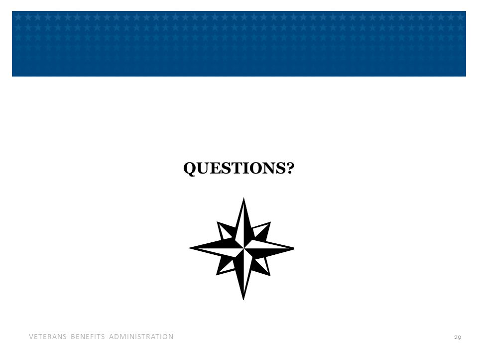 VETERANS BENEFITS ADMINISTRATION QUESTIONS? 29