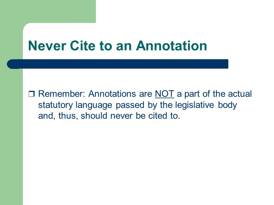 Using Annotated Statutes  Before starting your research, determine the terms which you feel most closely identify the topic for which you are trying to locate a statute(s).