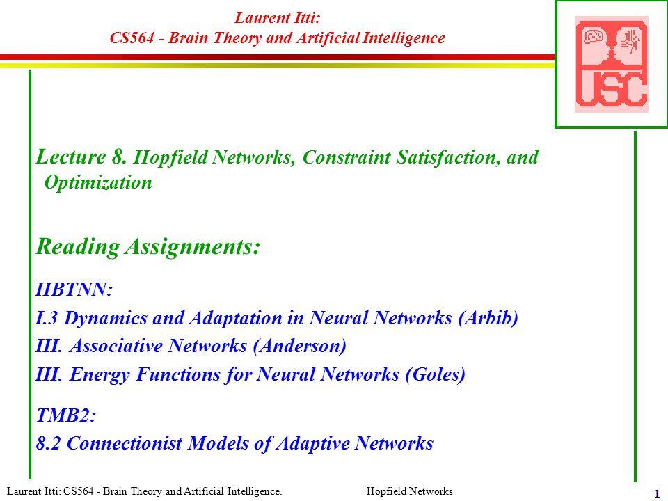 Laurent Itti: CS564 - Brain Theory and Artificial Intelligence. Hopfield Networks 1 Laurent Itti: CS564 - Brain Theory and Artificial Intelligence Lec