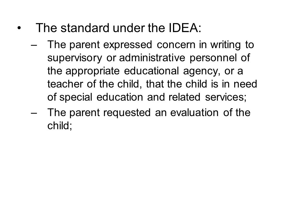 The standard under the IDEA: –The parent expressed concern in writing to supervisory or administrative personnel of the appropriate educational agency