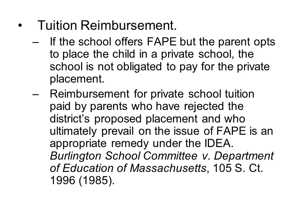 Tuition Reimbursement. –If the school offers FAPE but the parent opts to place the child in a private school, the school is not obligated to pay for t