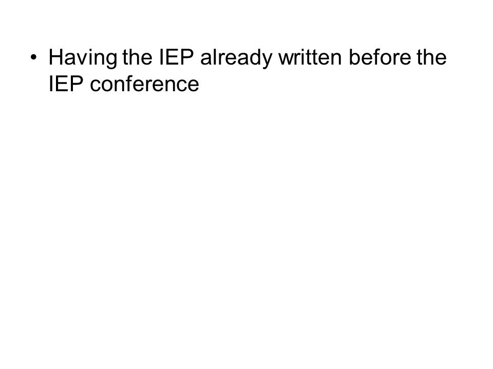 Having the IEP already written before the IEP conference