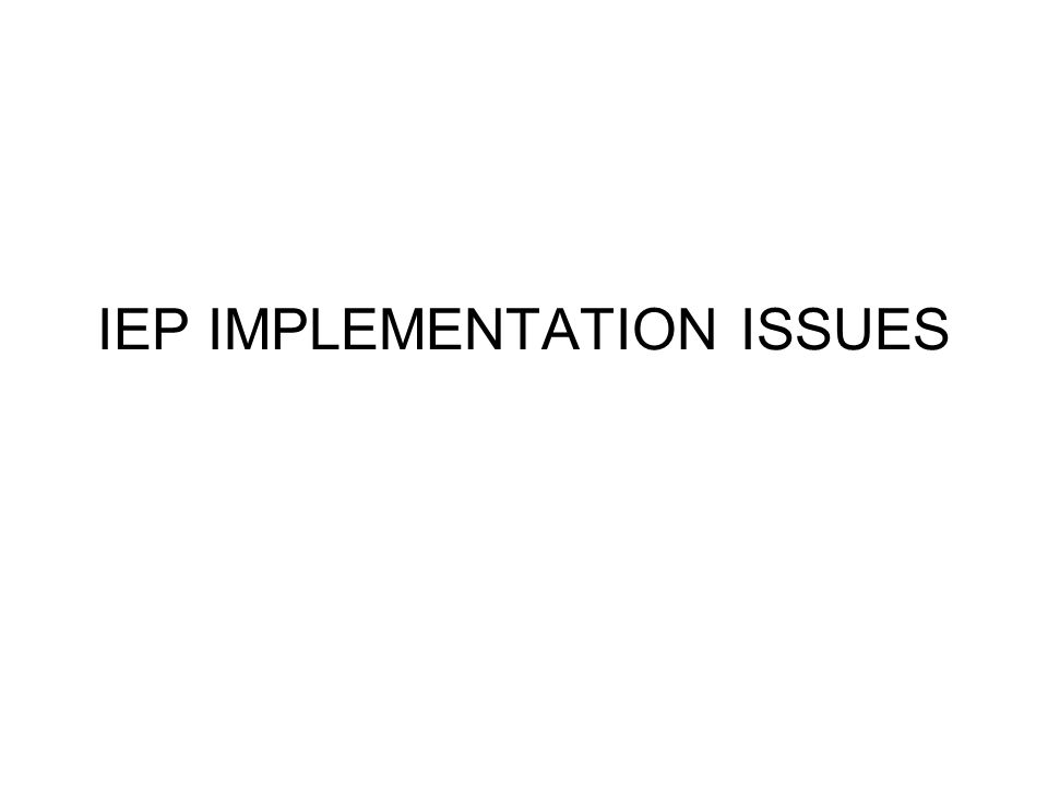 IEP IMPLEMENTATION ISSUES