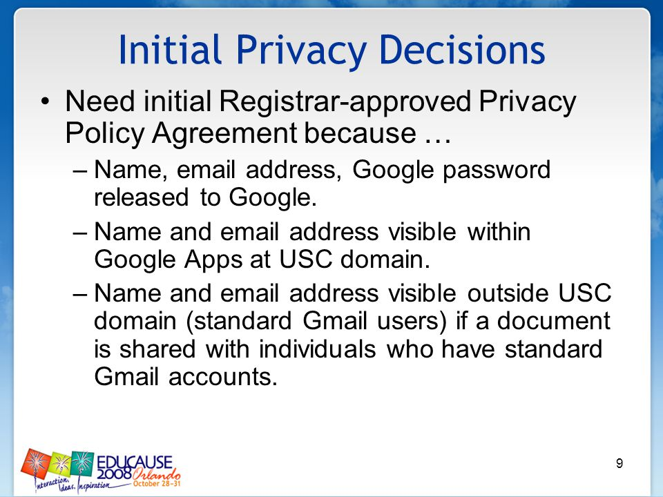 9 Initial Privacy Decisions Need initial Registrar-approved Privacy Policy Agreement because … –Name, email address, Google password released to Google.