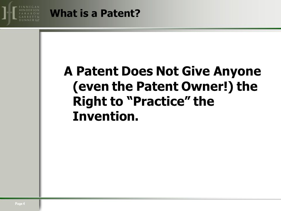Page 4 A Patent Does Not Give Anyone (even the Patent Owner!) the Right to Practice the Invention.