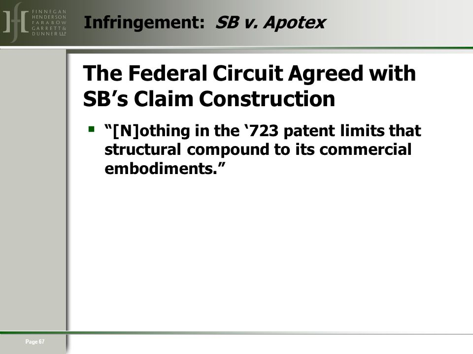 Page 67 The Federal Circuit Agreed with SB's Claim Construction  [N]othing in the '723 patent limits that structural compound to its commercial embodiments. Infringement: SB v.