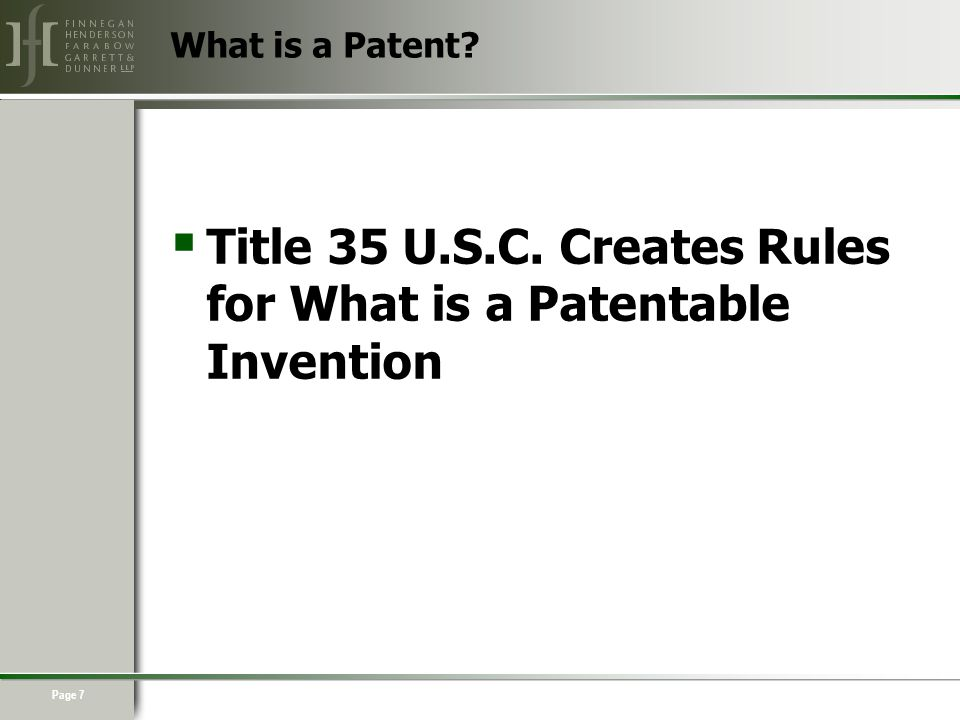 Page 7  Title 35 U.S.C. Creates Rules for What is a Patentable Invention What is a Patent
