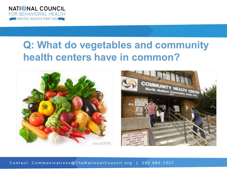 Contact: Communications@TheNationalCouncil.org | 202.684.7457 Q: What do vegetables and community health centers have in common
