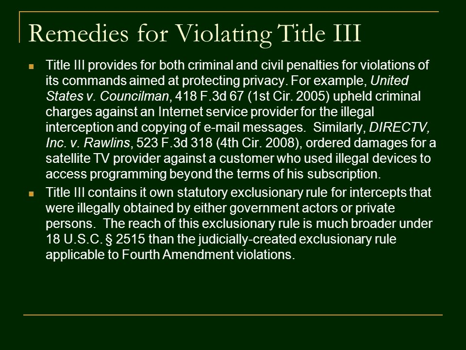 Remedies for Violating Title III Title III provides for both criminal and civil penalties for violations of its commands aimed at protecting privacy.