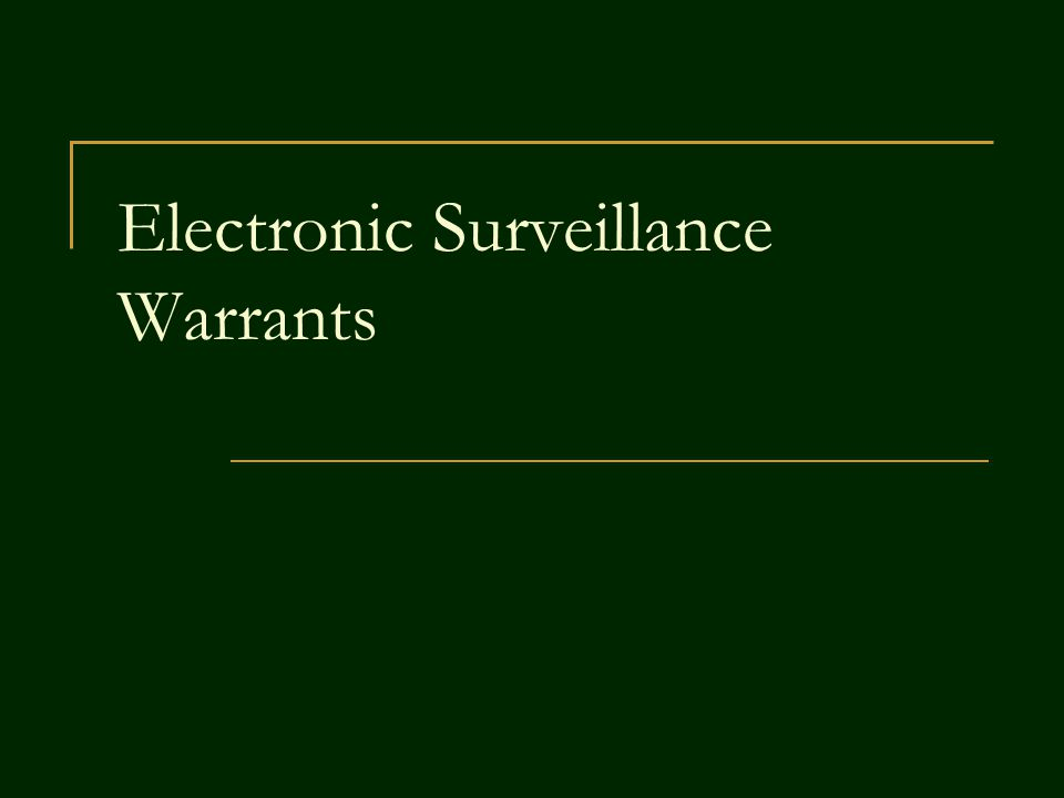 Electronic Surveillance Warrants