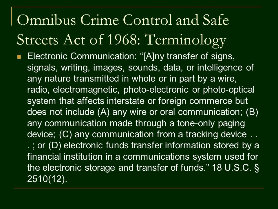 Omnibus Crime Control and Safe Streets Act of 1968: Terminology Aural Transfer: A transfer containing the human voice at any point between and including the point of origin and the point of reception. 18 U.S.C.