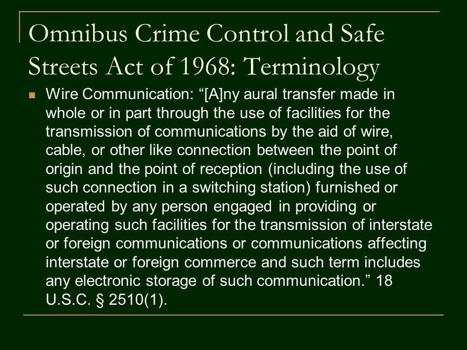 "Omnibus Crime Control and Safe Streets Act of 1968: Terminology Wire Communication: ""[A]ny aural transfer made in whole or in part through the use of"
