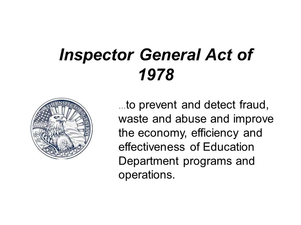 … to prevent and detect fraud, waste and abuse and improve the economy, efficiency and effectiveness of Education Department programs and operations.