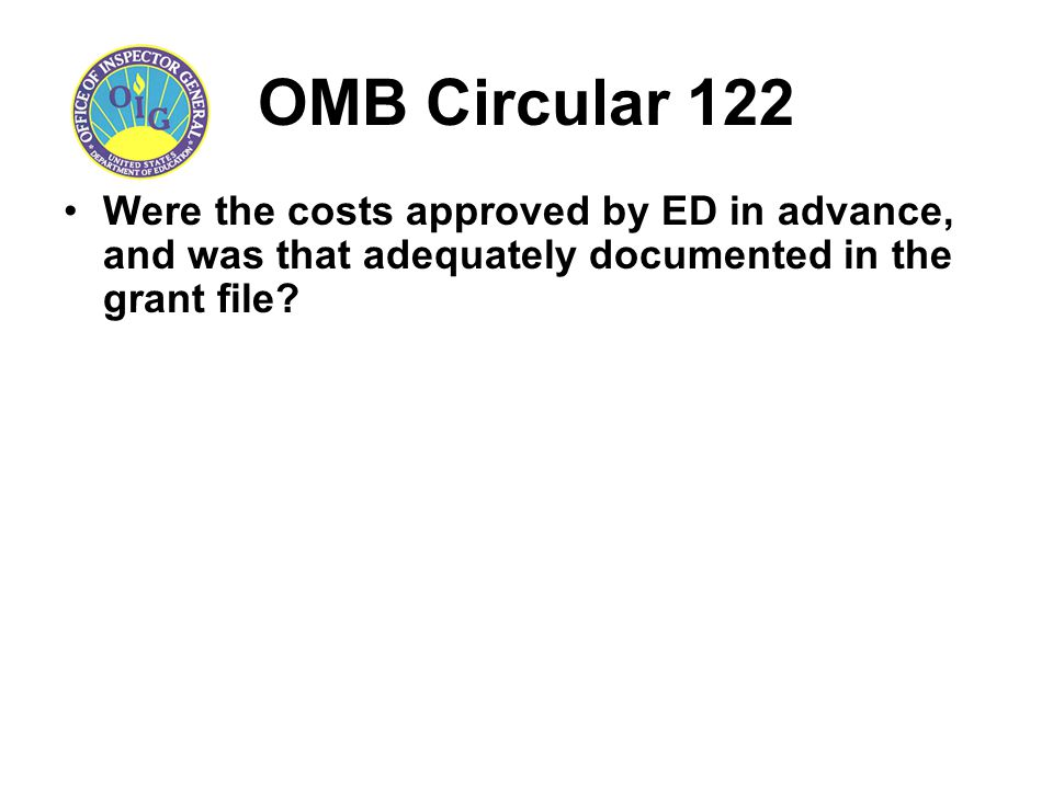 OMB Circular 122 Were the costs approved by ED in advance, and was that adequately documented in the grant file?