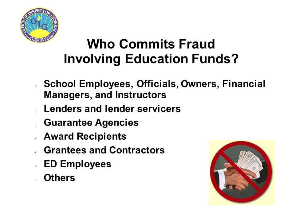 Who Commits Fraud Involving Education Funds? School Employees, Officials, Owners, Financial Managers, and Instructors Lenders and lender servicers Gua